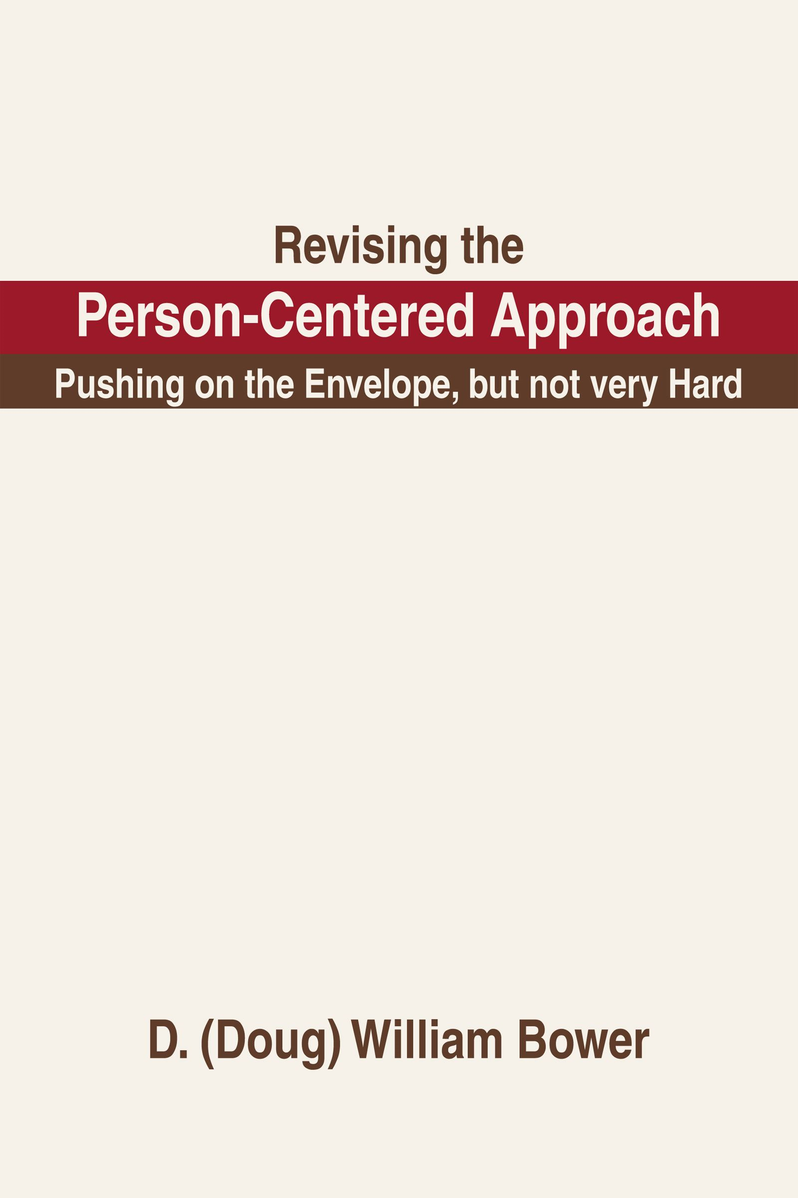Revising the Person-Centered Approach By: D. (Doug) William Bower