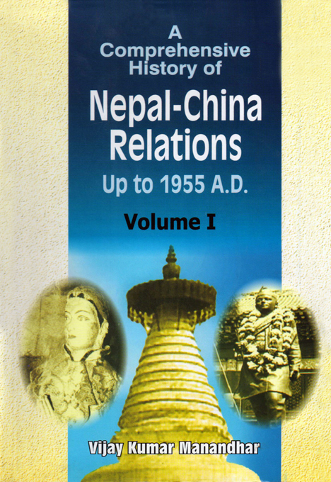 A Comprehensive History of Nepal-China Relations Up to 1955 A.D. Volume I