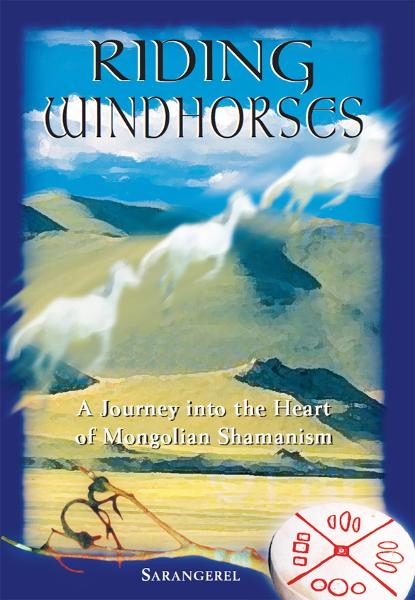 Riding Windhorses: A Journey into the Heart of Mongolian Shamanism By: Sarangerel