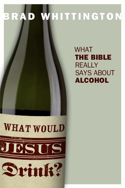 What Would Jesus Drink? By: Brad Whittington