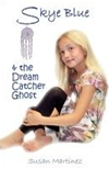 Skye Blue & The Dream Catcher Ghost: Skye Blue Mystical Adventures Series - Book 2