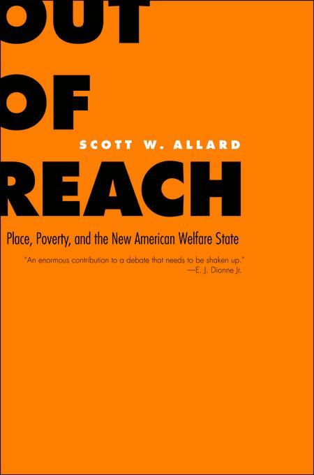 Out of Reach: Place, Poverty, and the New American Welfare State By: Allard, Scott W.