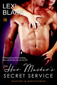On Her Master's Secret Service, Masters and Mercenaries, Book 4 By: Lexi Blake
