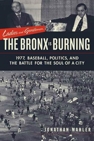 Ladies and Gentlemen, the Bronx Is Burning By: Jonathan Mahler