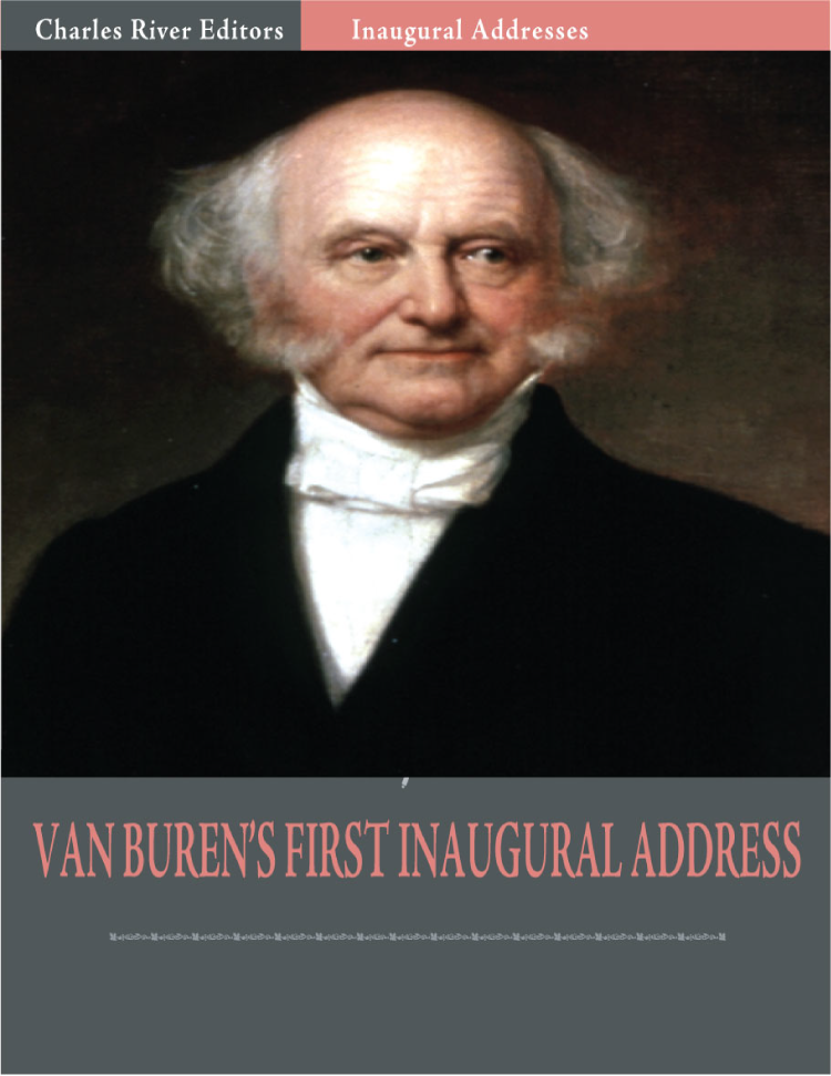 Inaugural Addresses: President Martin Van Burens First Inaugural Address (Illustrated)