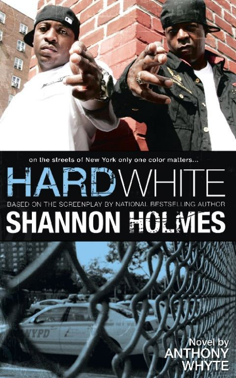 Hard White: On the Streets of New York Only One Color Matters By: Anthony Whyte,Shannon Holmes