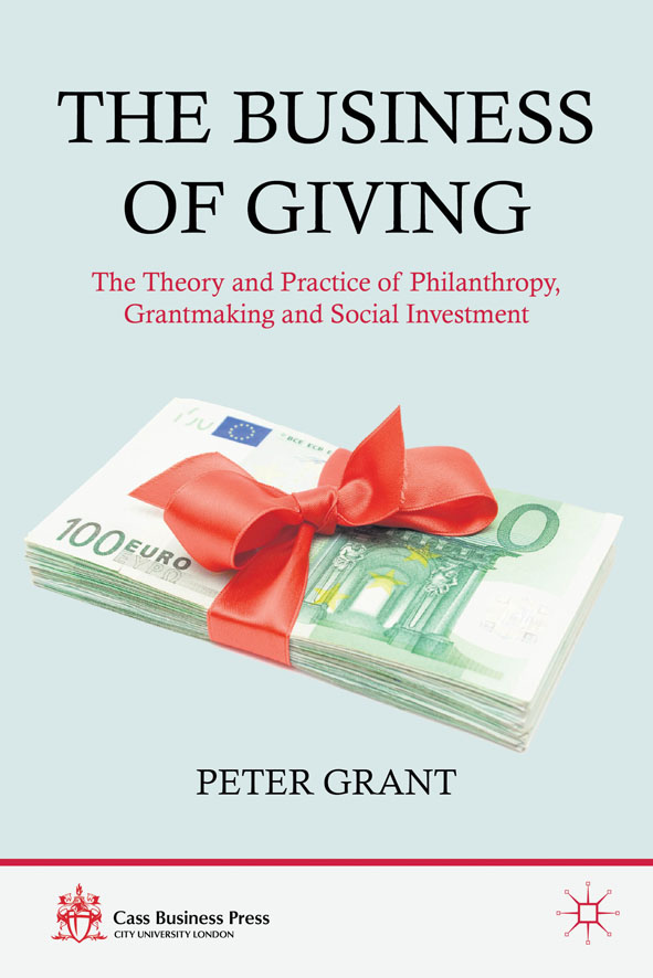 The Business of Giving The Theory and Practice of Philanthropy,  Grantmaking and Social Investment