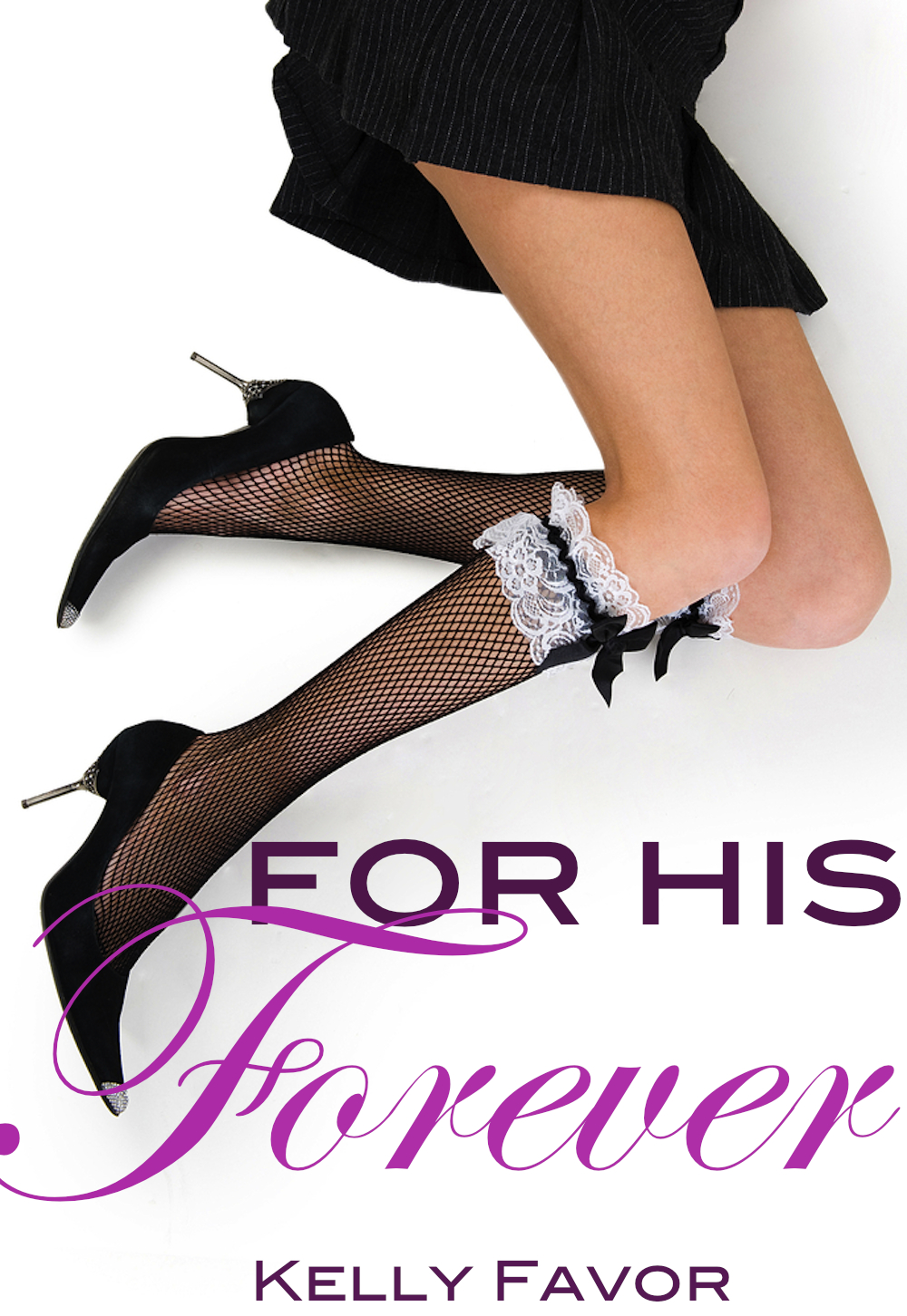 For His Forever (For His Pleasure, Book 6) By: Kelly Favor
