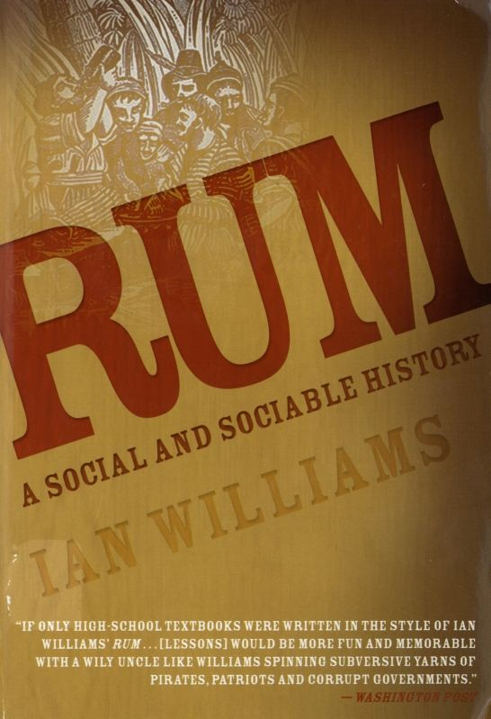Rum: A Social and Sociable History of the Real Spirit of 1776 By: Ian Williams
