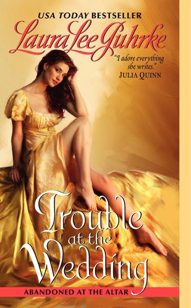 Trouble at the Wedding: Abandoned at the Altar By: Laura Lee Guhrke