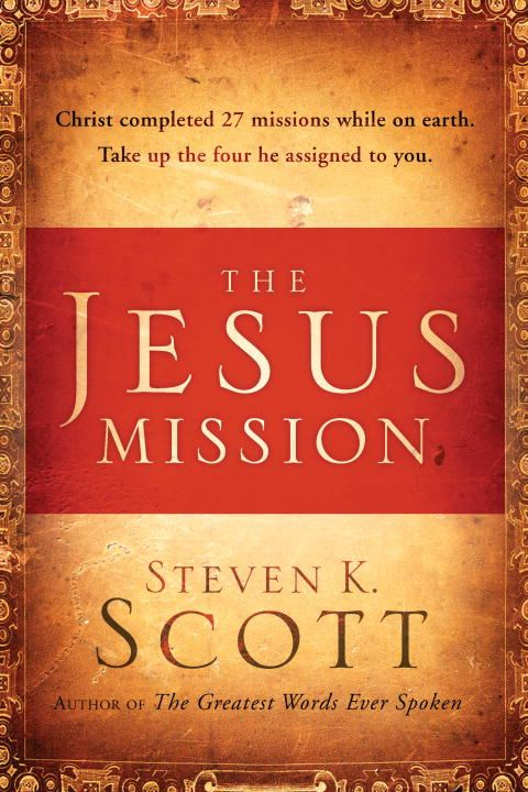 The Jesus Mission By: Steven K. Scott
