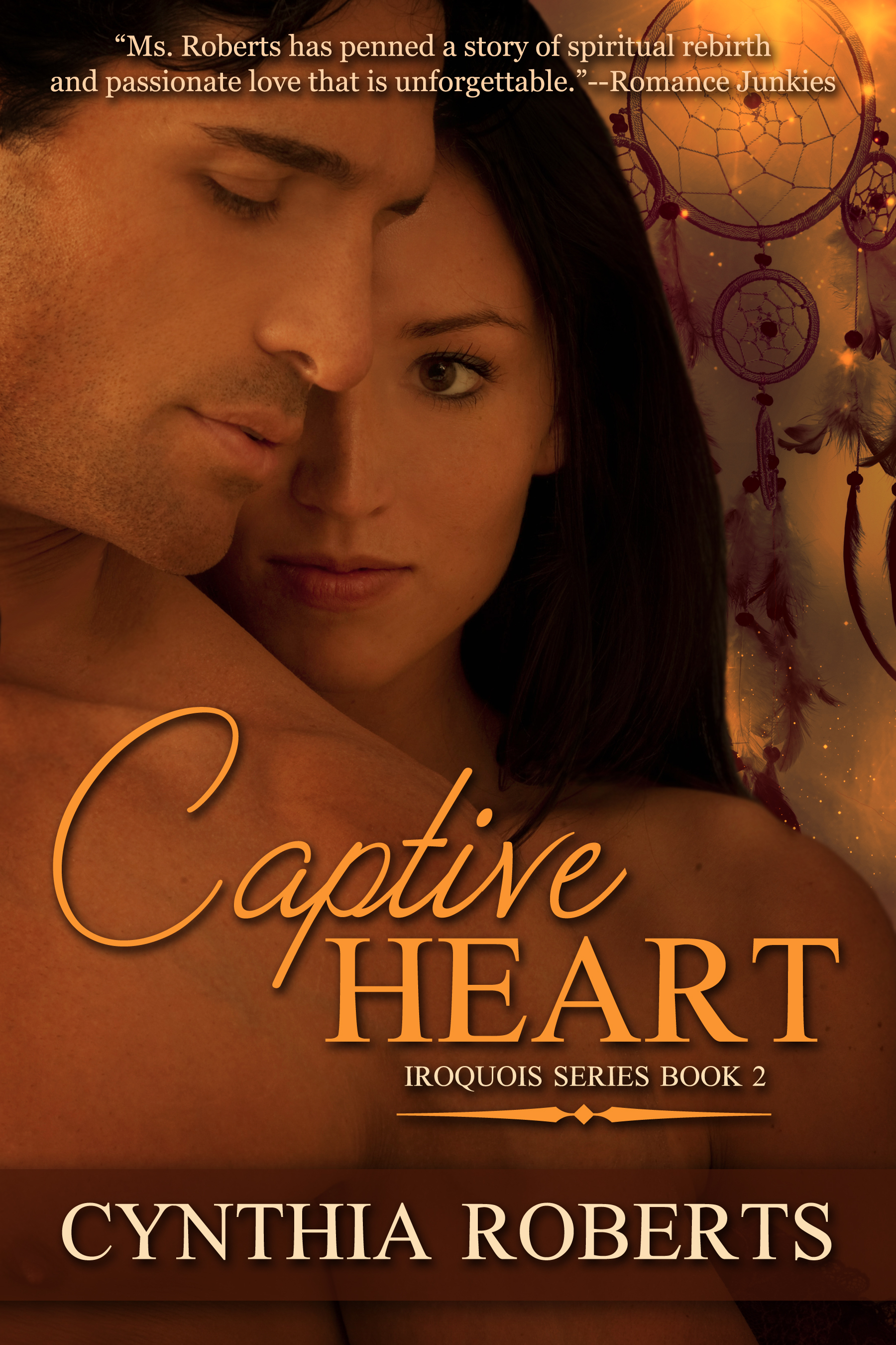 Captive Heart ~ Book Two ~ Iroquois Series By: Cynthia Roberts
