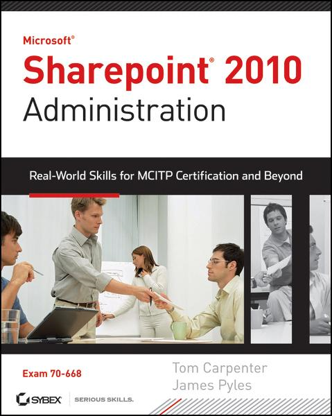Microsoft SharePoint 2010 Administration By: James Pyles,Tom Carpenter