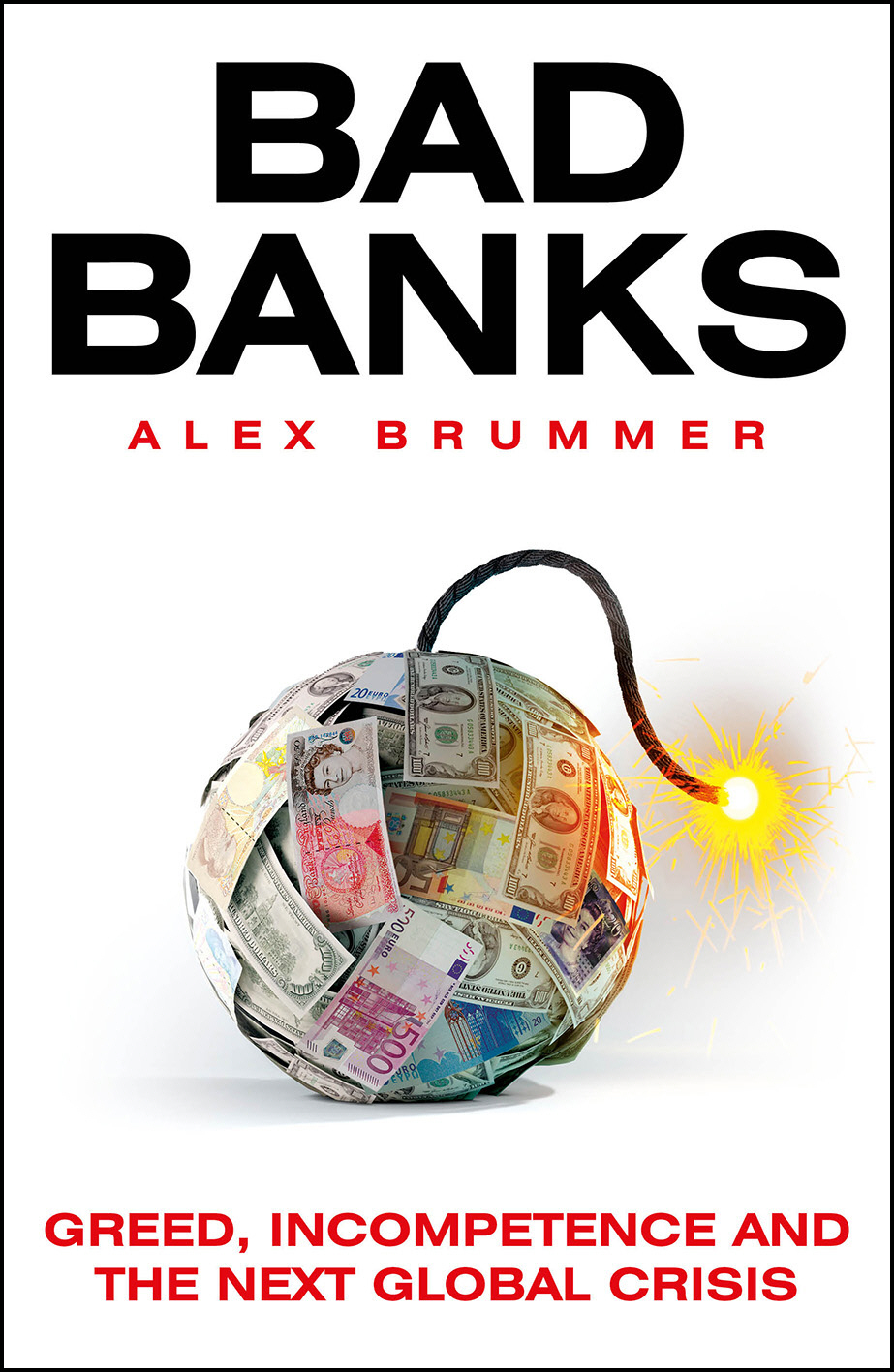 Bad Banks Greed,  Incompetence and the Next Global Crisis