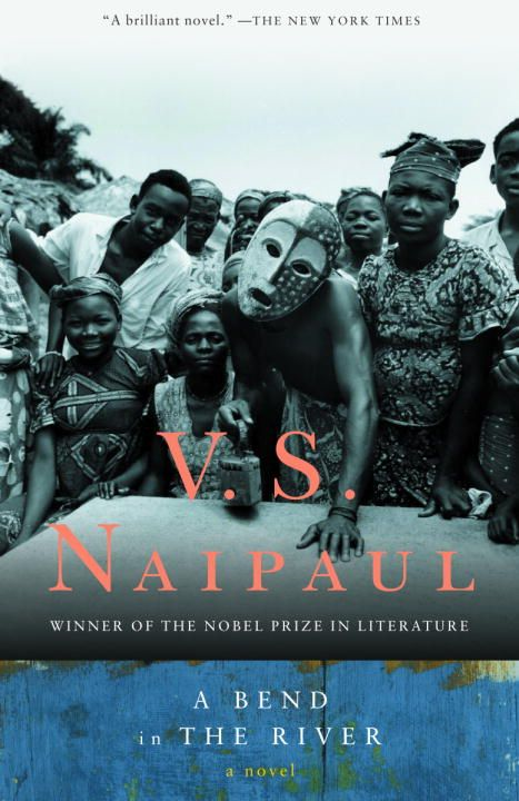 A Bend in the River By: V.S. Naipaul
