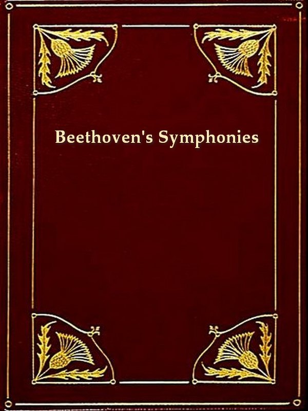Beethoven's Symphonies Critically Discussed [Illustrated]