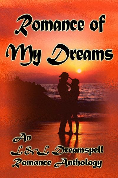 Romance Of My Dreams By: Cornelia Amiri,Laurel Lamperd,Kay Bailey,Caitlyn Hunter,D.K. Christi,Ellen Dye,Chelle Martin,Teresa Leigh Judd,Susanne Rose