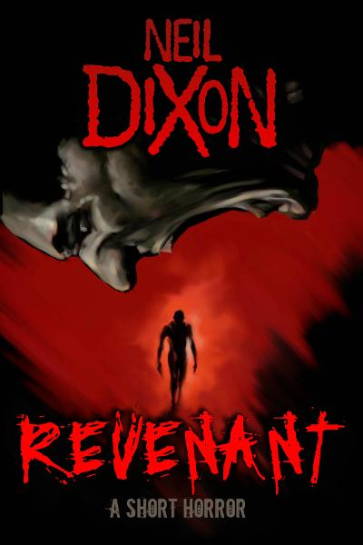 Revenant: a short horror By: Neil Dixon