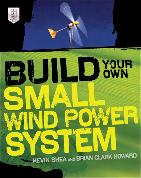 Build Your Own Small Wind Power System By: SHEA