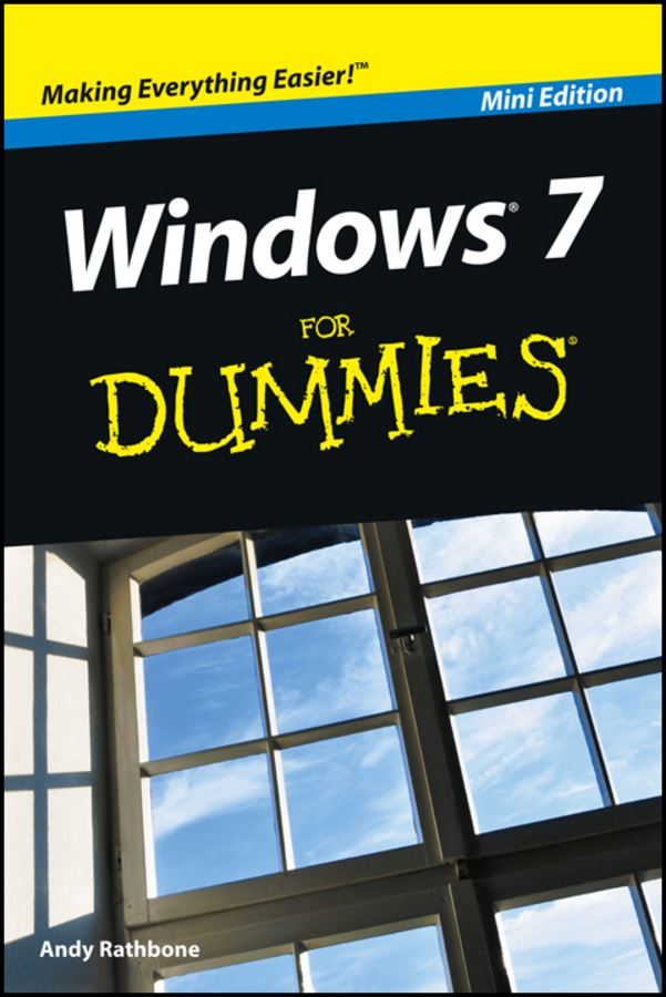 Windows 7 For Dummies®, Mini Edition By: Andy Rathbone