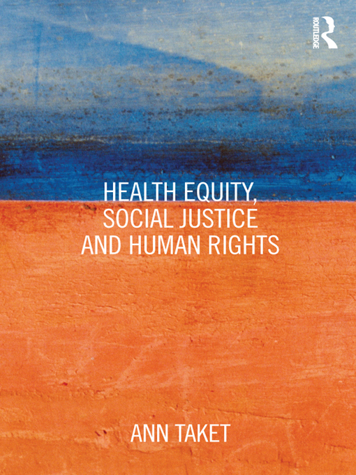 Health Equity, Social Justice and Human Rights By: Ann Taket