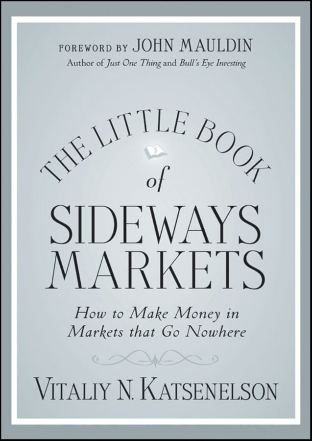 The Little Book of Sideways Markets By: Vitaliy N. Katsenelson