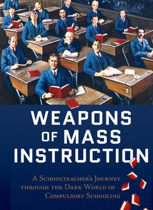 Weapons Of Mass Instruction By: John Taylor Gatto