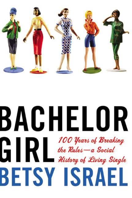 Bachelor Girl By: Betsy Israel