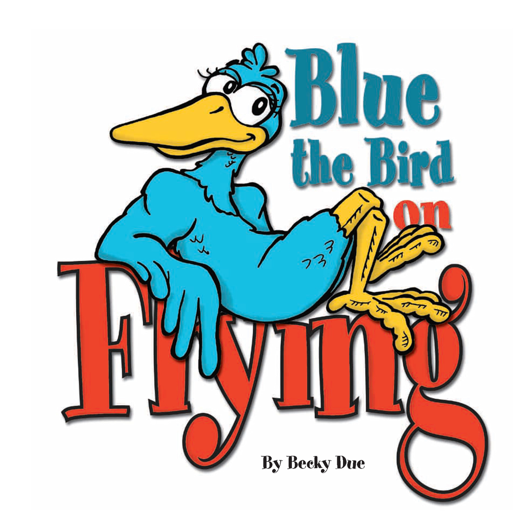 Blue the Bird: On Flying By: Becky Due,Craig Van Wechel