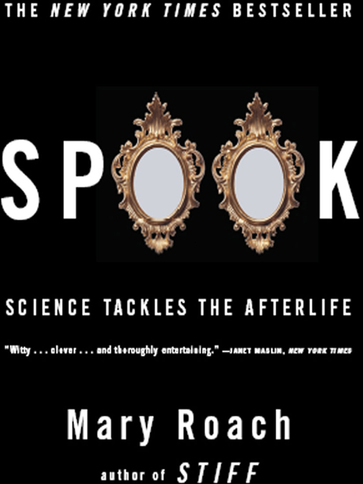 Spook: Science Tackles the Afterlife By: Mary Roach