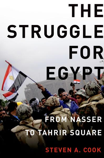 The Struggle for Egypt:From Nasser to Tahrir Square  By: Steven A. Cook