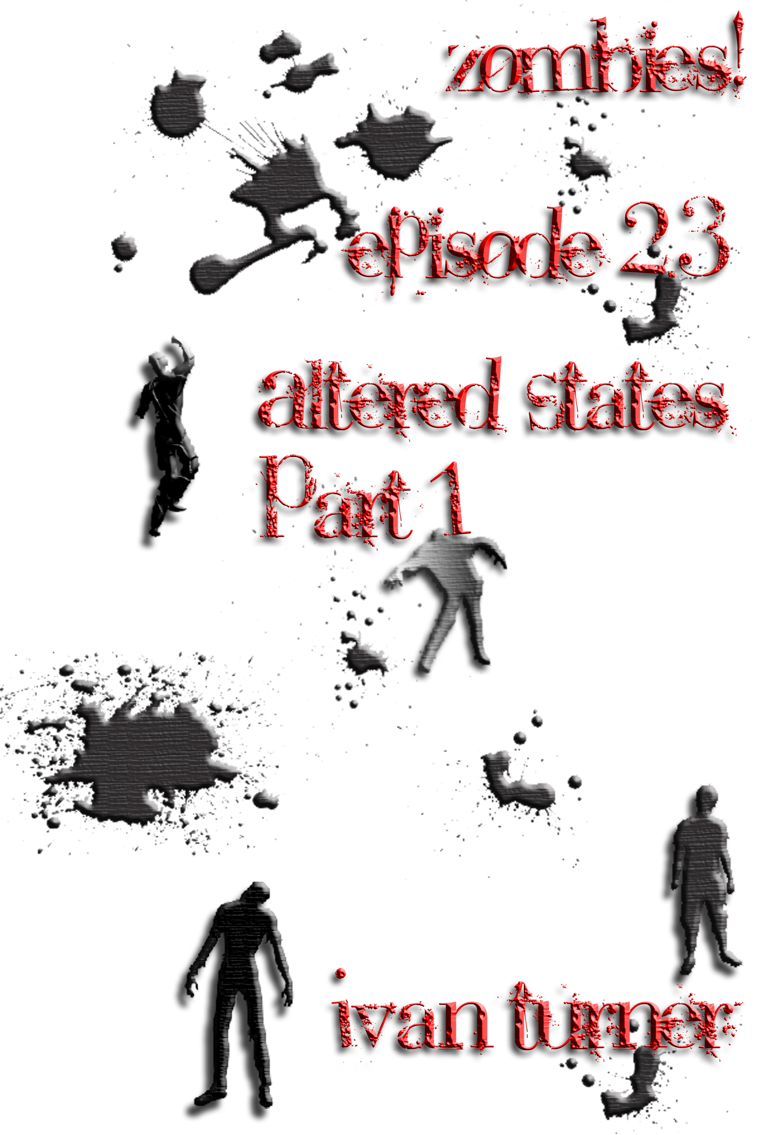 Zombies! Episode 2.3: Altered States Part 1 By: Ivan Turner