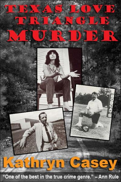 Texas Love Triangle Murder: A True Crime Short By: Kathryn Casey