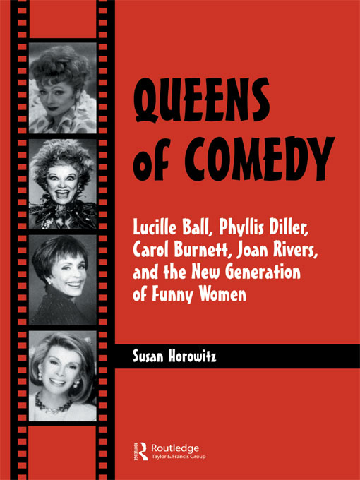 Queens of Comedy Lucille Ball,  Phyllis Diller,  Carol Burnett,  Joan Rivers,  and the New Generation of Funny Women