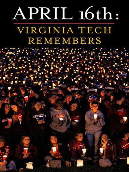 April 16th: Virginia Tech Remembers: Virginia Tech Remembers By: