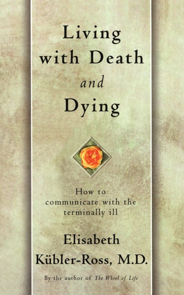 Living with Death and Dying By: Elisabeth Kubler-Ross