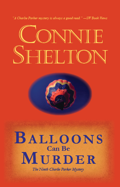 Balloons Can Be Murder: The Ninth Charlie Parker Mystery By: Connie Shelton