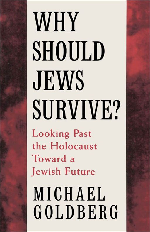 Why Should Jews Survive? : Looking Past The Holocaust Toward A Jewish Future