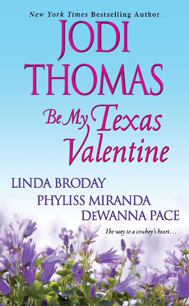 Be My Texas Valentine By: Jodi Thomas,Linda Broday,Phyliss Miranda, DeWanna Pace
