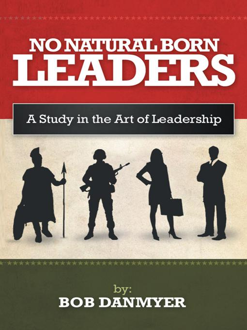 NO NATURAL BORN LEADERS By: BOB DANMYER