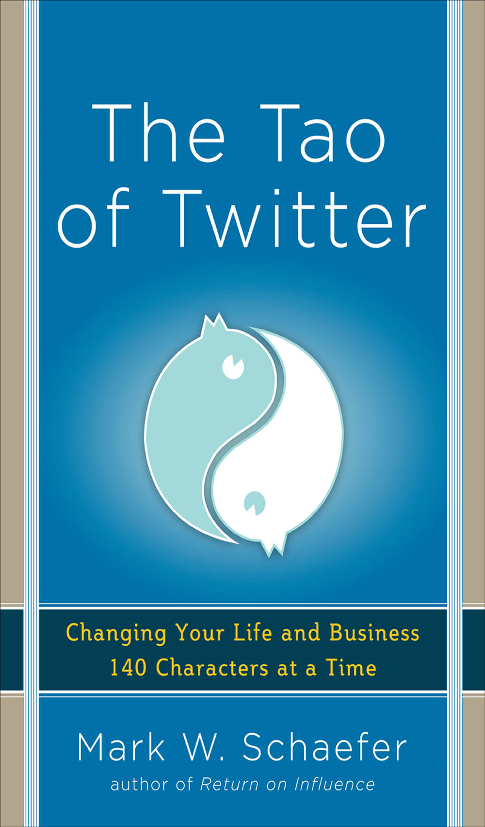 The Tao of Twitter: Changing Your Life and Business 140 Characters at a Time By: Mark Schaefer