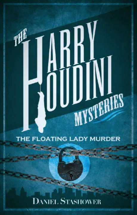 Harry Houdini Mysteries: The Floating Lady Murder By: Daniel Stashower