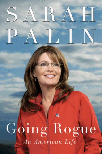 Going Rogue By: Sarah Palin