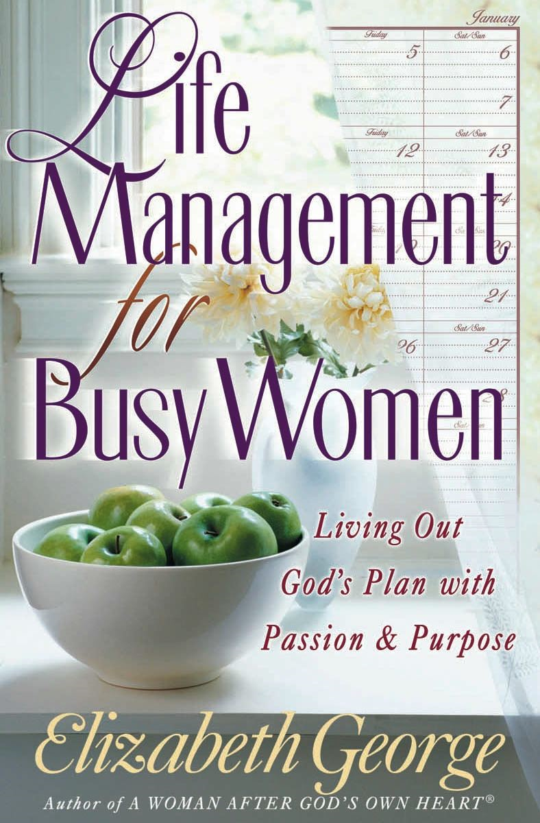 Life Management for Busy Women By: Elizabeth George