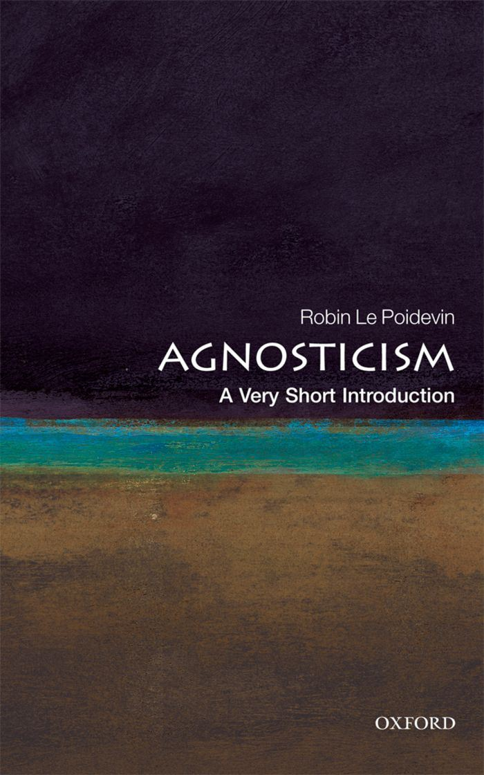 Agnosticism: A Very Short Introduction By: Robin Le Poidevin