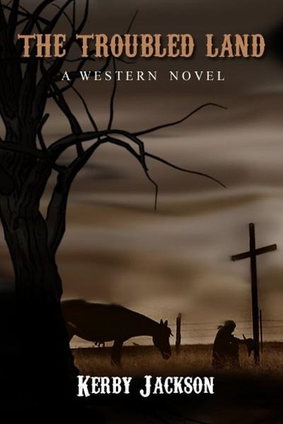 The Troubled Land: A Western Novel By: Kerby Jackson