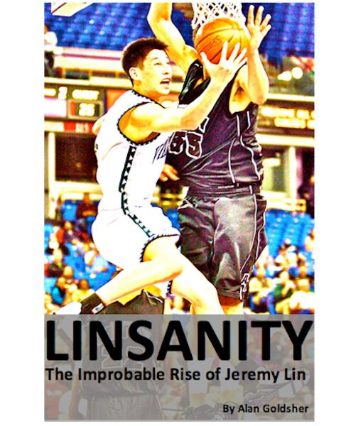 Linsanity: The Improbable Rise of Jeremy Lin By: Alan Goldsher