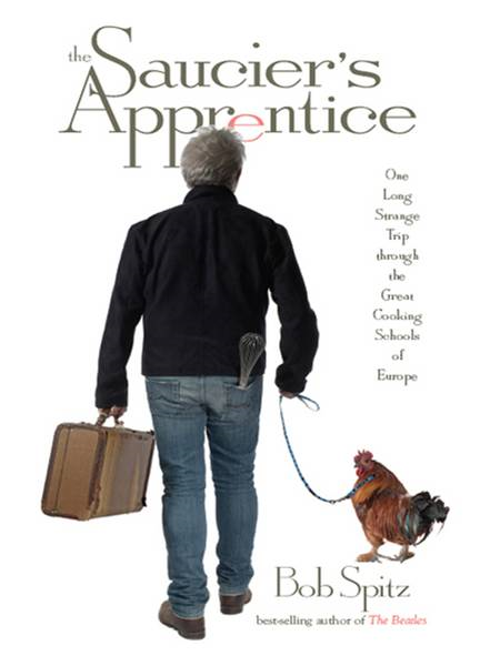 The Saucier's Apprentice: One Long Strange Trip through the Great Cooking Schools of Europe By: Bob Spitz