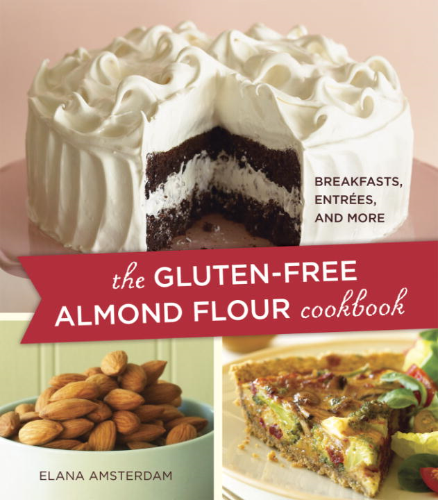 The Gluten-Free Almond Flour Cookbook By: Elana Amsterdam