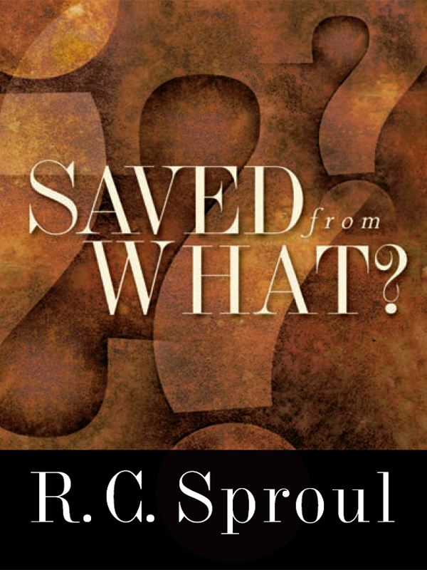 Saved from What? By: R. C. Sproul